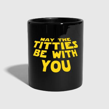 MAY THE TITTIES BE WITH YOU - Tasse einfarbig