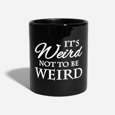 Weird It's not weird to be weird - Mug