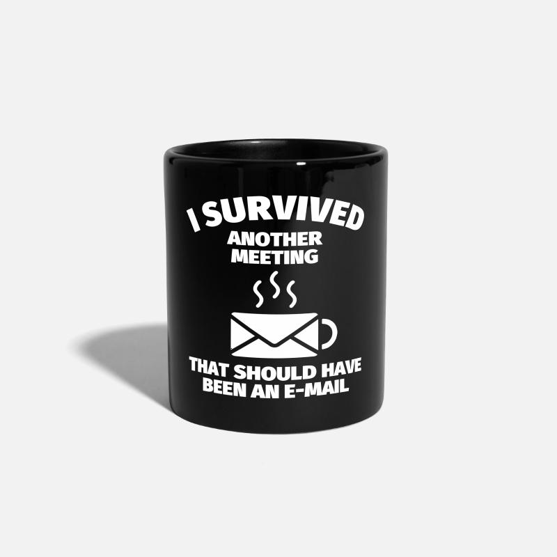 Büro Tassen & Zubehör - I Survived Another Meeting That Should Have Been  - Tasse einfarbig Schwarz