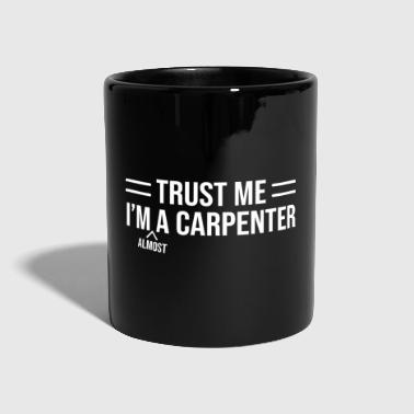 Trust Me Almost A Carpenter Grappig ironisch T-shirt - Mok uni