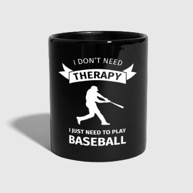 I don't need therapy I just need to play baseball - Tasse einfarbig
