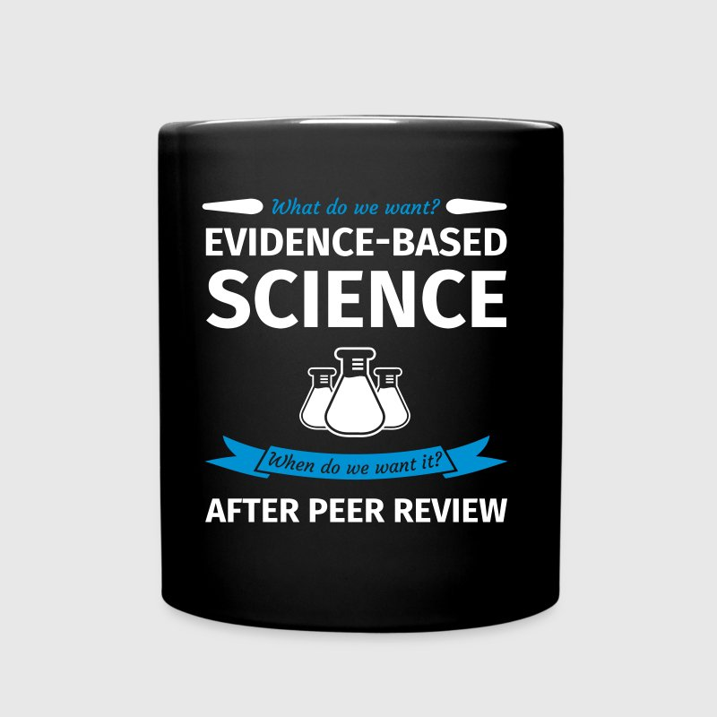 What Do We Want? Evidence-Based Science! When do w - Full Colour Mug