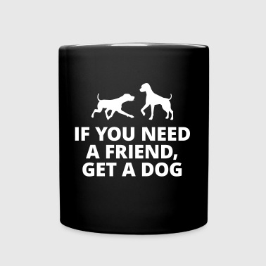 you need a friend, get a dog Hund Haustier Freund - Tasse einfarbig