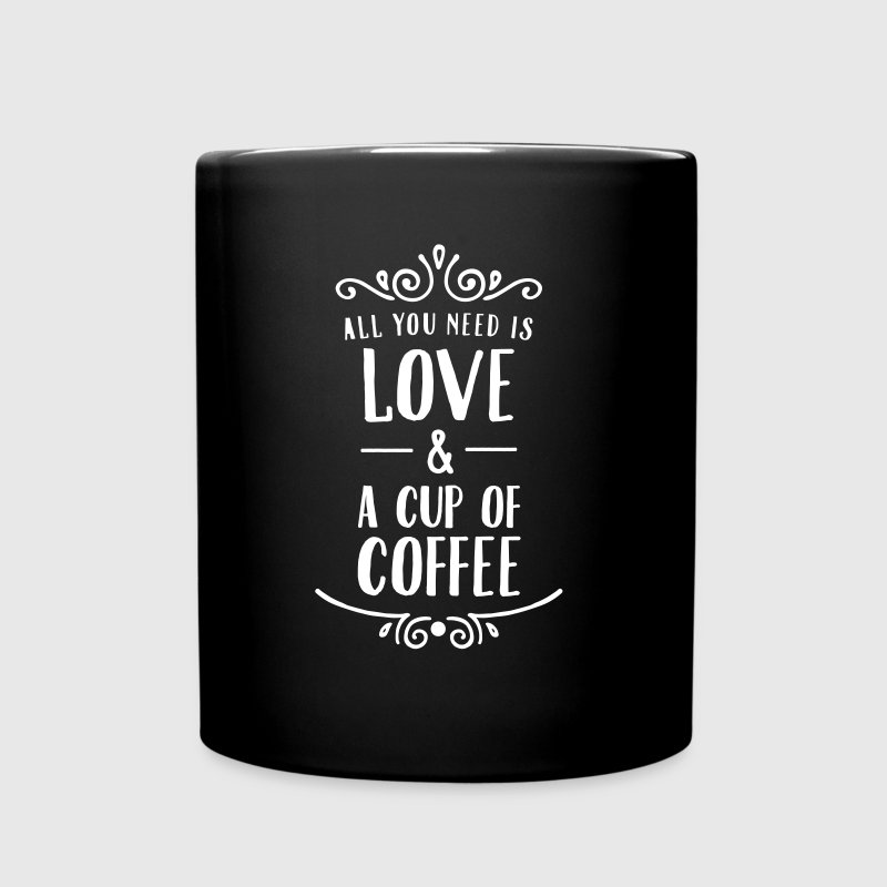 All You Need Is Love & A Cup Of Coffee - Tasse einfarbig
