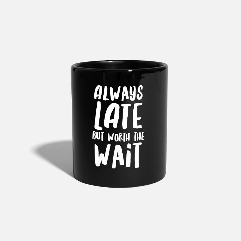 Late Mugs & Drinkware - Always Late But Worth The Wait - Colour Mug black
