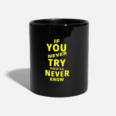 Gelb If you never try you'll never know - Tasse