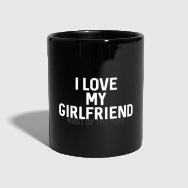 I LOVE MY GIRLFRIEND - Tasse einfarbig