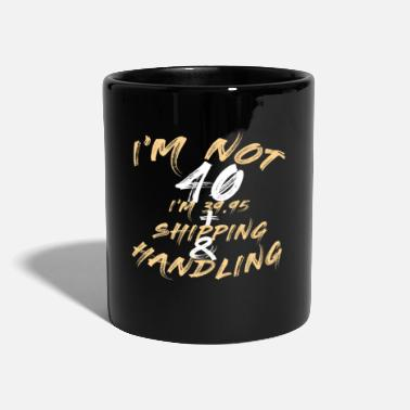 Handling I'm Not 40 I'm 39.95 plus Shipping and Handling - Tasse