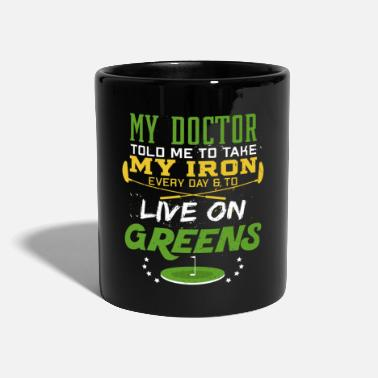 Doctor My doctor told me to take my iron every day - Mug