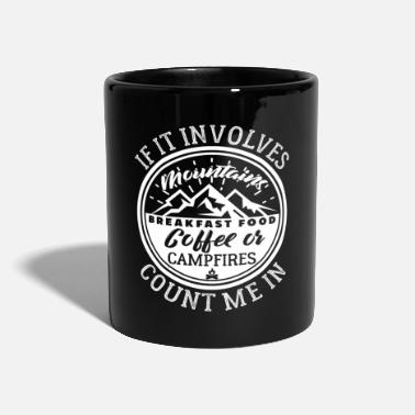 Outdoor If It Involves Mountains Campfires Count Me In - Tasse