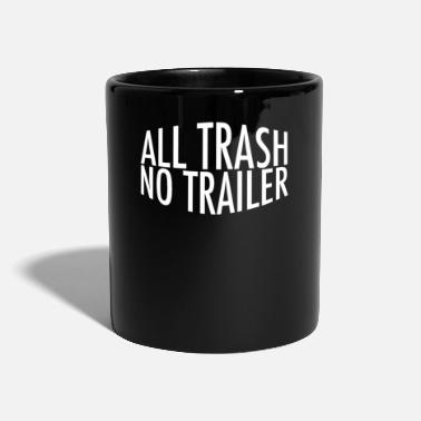 Trash No Trailer All Trash No Trailer - Tasse