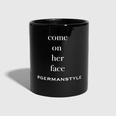 come on her face Germanystyle Sperma Gesicht - Tasse einfarbig
