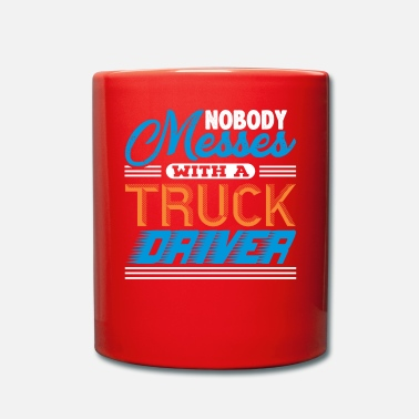 Semitruck Nobody Messes With A Truck Driver - Mug