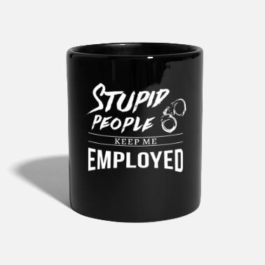 Stupid People Keep Me Employed Stupid People Keep Me Employed Tee Shirt Gift - Mug