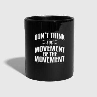 Movement DONT THINK THE MOVEMENT BE THE MOVEMENT - Full Colour Mug