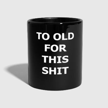 You TO OLD FOR THIS SHIT - Tasse einfarbig