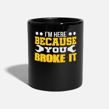 Im Here Because You Broke It I'm Here Because You Broke It Wrench - Mug