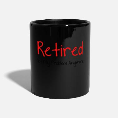 Hilarious Retired Not My Problem Anymore Hilarious Gift - Mok uni