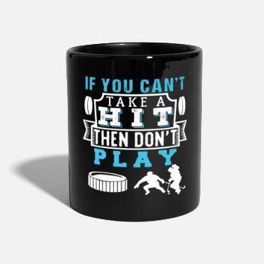 Puck If You Can't Take A Hit Then Don't Play Hockey - Tasse einfarbig
