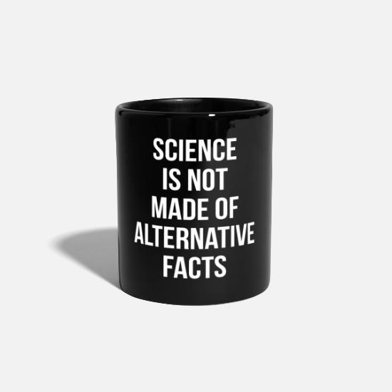 Cool Mugs & Drinkware - Science Is Not Made Of Alternative Facts - Mug black