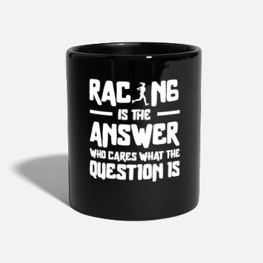Check Racing is the answer Who Cares what the question - Mug