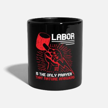 Labour Labor is the only prayer that Nature answers - Mug
