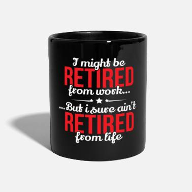 Pensioner Retirement Retired From Work Not From Life - Full Colour Mug