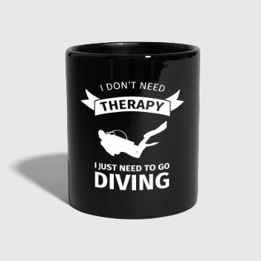 I don't neet therapy I just need to go diving - Full Colour Mug