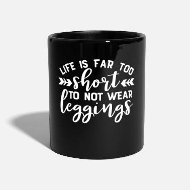 Wear Life is Far to Short to Wear Wear Leggings - Mug
