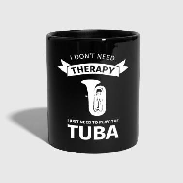 I don't need therapy I just need to play the tuba - Tasse einfarbig