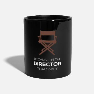 Director Because I'm The Director - Mug