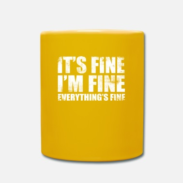 Fine It's Fine I'm Fine Everything's Fine Life Sarcasti - Mug