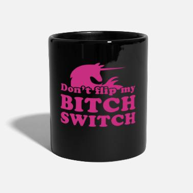 don't flip my bitch switch with sassy unicorn - Full Colour Mug