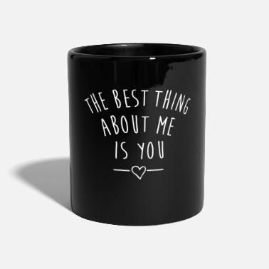 Valentines Day THE BEST THING ABOUT ME IS YOU - Mug