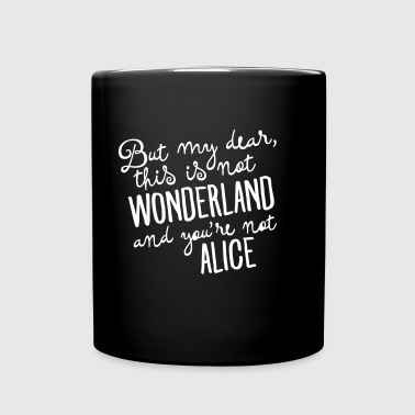 This Is Not Wonderland And You\'re Not Alice - Tazza monocolore