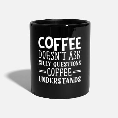 Coffee Doesn't Ask Silly Questions... - Ensfarget kopp