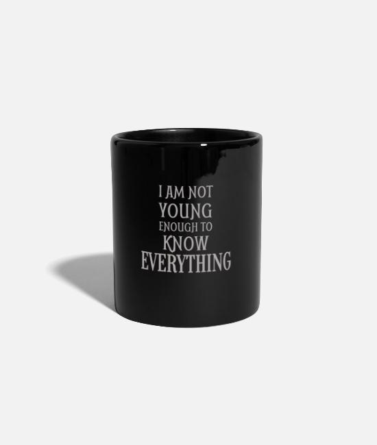 Quote Mugs & Drinkware - I Am Not Young Enough To Know Everything - Mug black