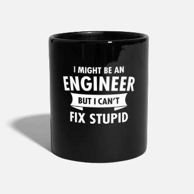 Nice Geek Engineer Can't Fix Stupid Ingenieur - Full Colour Mug