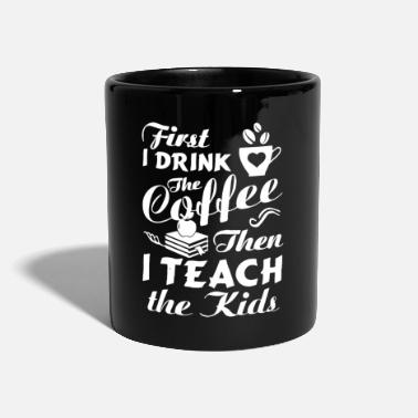 Drinking I Drink The Coffee Then I Teach The Kids Shirt - Mug