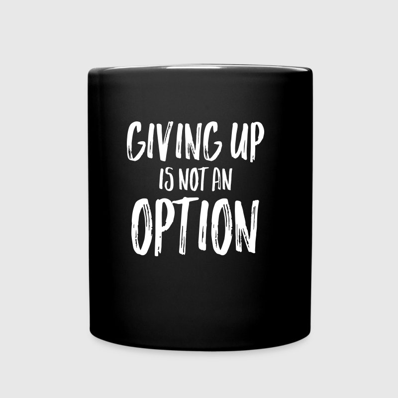 Giving Up Is Not An Option - Tasse einfarbig