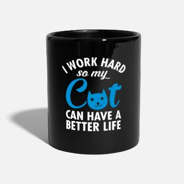 Cat I Work Hard So My Cat Can Have A Better Life - Full Colour Mug