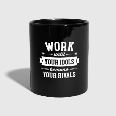 Work Until Your Idols Become Your Rivals - Full Colour Mug