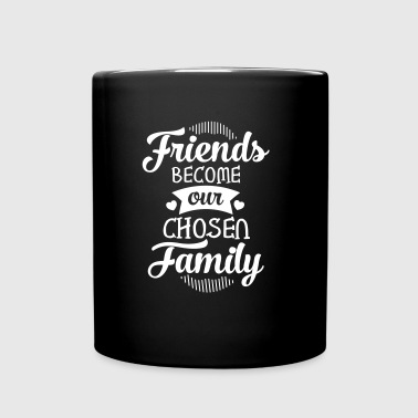 Friends Become Our Chosen Family - Tasse einfarbig