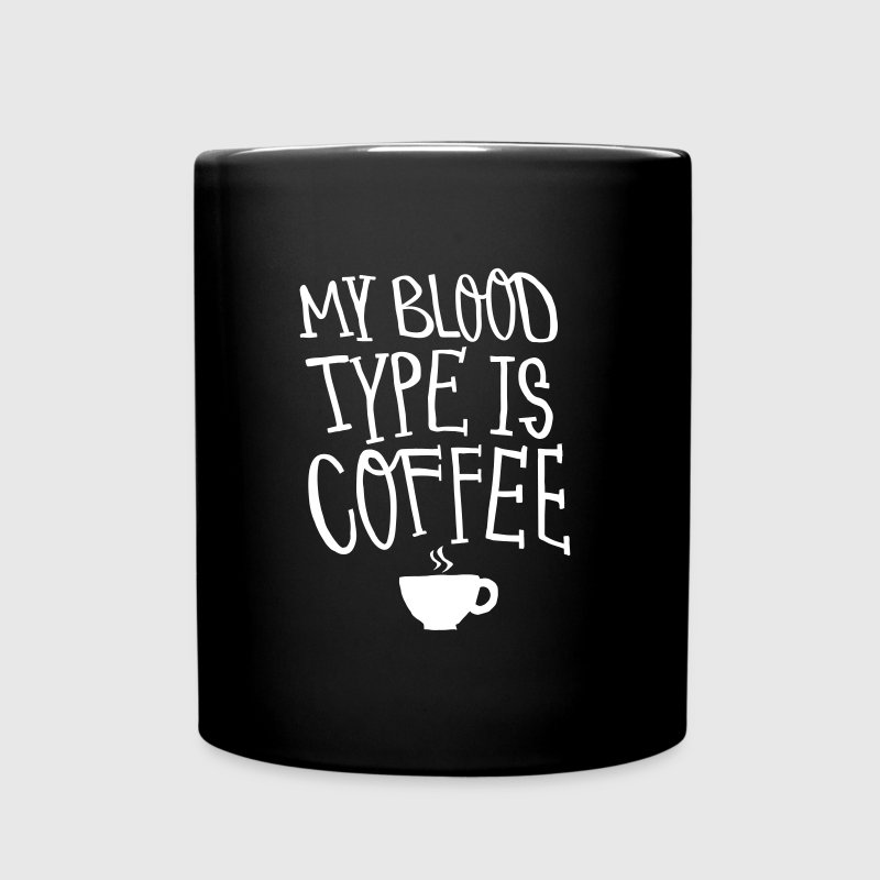 My Blood Type Is Coffee - Kubek jednokolorowy