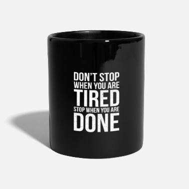 Do Not Stop When Youre Tired Stop When Youre Done Do not stop - Mug