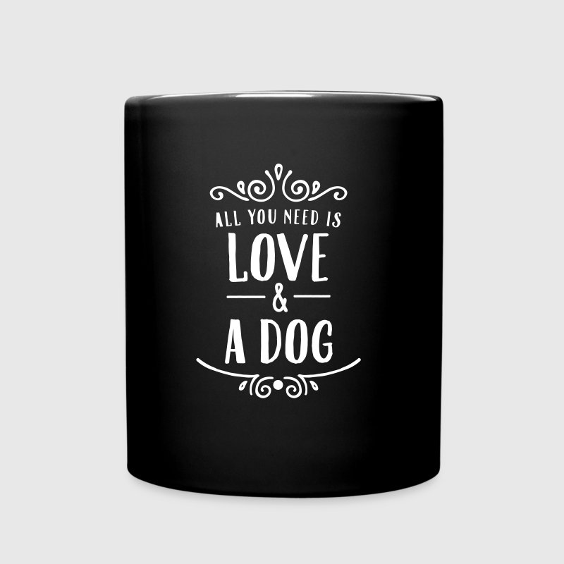 All You Need Is Love & A Dog - Tasse einfarbig