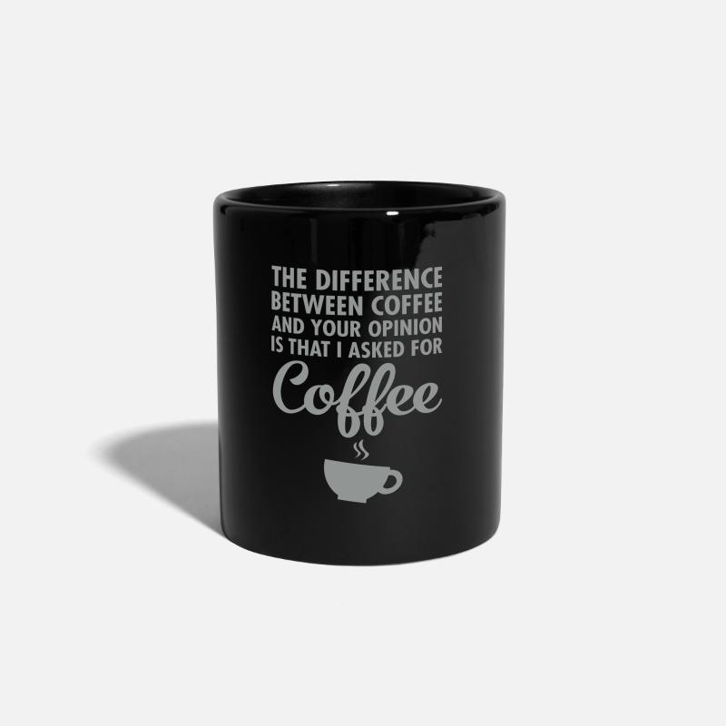 Coffee Mugs & Drinkware - The Difference Between Coffee And Your Opinion... - Mug black