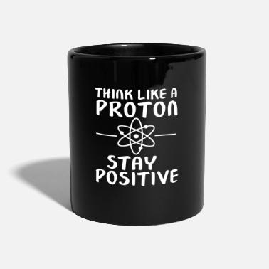 Physique Think Like A Proton - Stay Positive - Mug uni