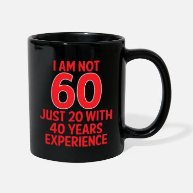 Years 60. Birthday: I Am Not 60 - Just 20 With 40 Years - Mug