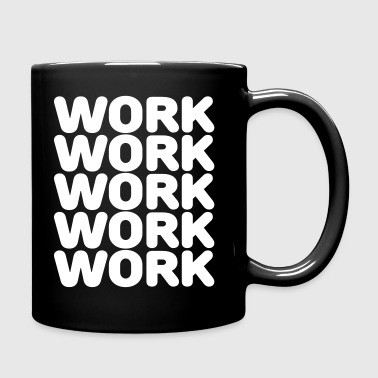 Work work work work work - Full Colour Mug